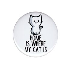 Home Is Where My Cat Is Pinback Button Badge Pin Cute Cats Lover Cat Lady Gift