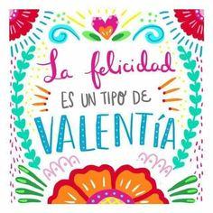 ¡Ten la valentía de ser feliz!!!