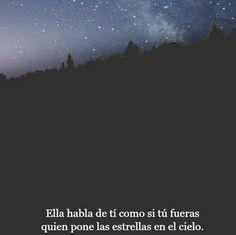 〽️Ella habla de ti como si tu fueras quien pone las estrellas en el cielo