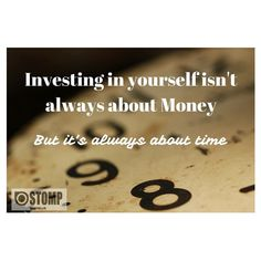 Investing in yourself isn't always about money, but it's always about time. #timemanagement