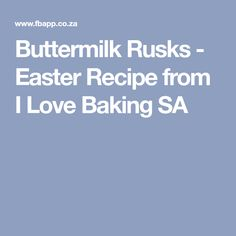 Buttermilk Rusks - Easter Recipe from I Love Baking SA Buttermilk Rusks, Latest Recipe, Easter Recipes, Baking Tips, My Love