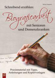 Schreibend erzählen: Biografiearbeit mit Senioren und Demenzkranken