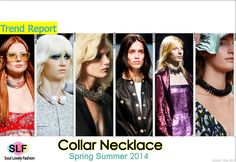 Collar Necklace Jewellery Trend for Spring Summer 2014. MoreStatement Necklace Jewellery Trend for Spring Summer 2014. Click on the Image to See it in a Full Size. October 22nd, 2013 6:24 P.M. GMT.
