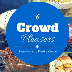 6 Easy Meals to Feed a Crowd