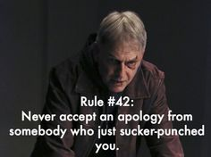Gibbs' Rule #42. Never accept an apology from somebody who just sucker-punched you. Season 9, episode 16