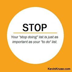 """Your """"stop doing"""" list is just as important as your """"to do"""" list."""