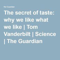 The secret of taste: why we like what we like | Tom Vanderbilt | Science | The Guardian