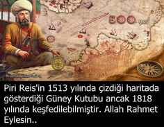 Piri Reis showed Antarctic, the south pole in his map at 1513 yet it had been discovered on 1818 by Western world.