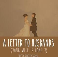 Dear Husbands, I've heard from your wife---she needs your attention. She tells me she's lonely. She feels isolated and ignored. Her life is wrapped around children, work, and/or household chores. S...
