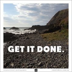 Get It Done. - Inspirational Quotograph by Israel Smith. #inspiration #quotes  http://israelsmith.com/iq/get-done/