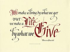 "We Make a Living We make a living by what we get But we make a Life by what we Give Winston Churchill PRODUCT INFORMATION: PRINT: available in 9""x12"" Fine Art Paper & Ink Acid Free Backing and Sleeve,"