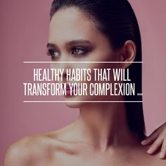 #Healthy Habits That Will  #Transform Your Complexion ... → #Skincare #Foundation