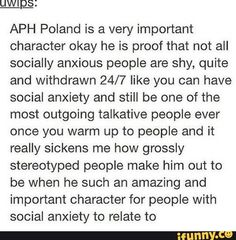 Thank you for saying this. Poland is an adorable little cinnamon roll who's just like me. I'm not very social around strangers but with my friends I'm extremely loud and talkative