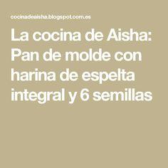 La cocina de Aisha: Pan de molde con harina de espelta integral y 6 semillas