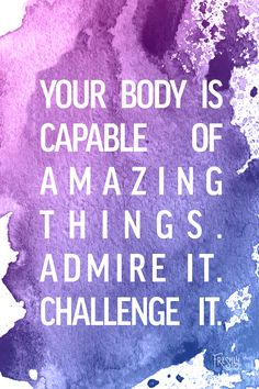Need some extra motivation today? Challenge your body. It's capable of amazing things and should be admired.