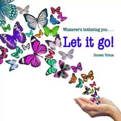 Whatever's bothering you.let it go ~ Doreen Virtue Doreen Virtue, Butterfly Quotes, Butterfly Art, Butterfly Quilt, Positive Thoughts, Positive Quotes, Spiritual Quotes, Nice Thoughts, Daily Thoughts
