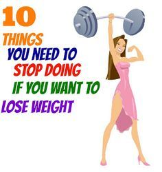 10 Things You Need To Stop Doing if You Want to Lose Weight Man, I really need to shape up