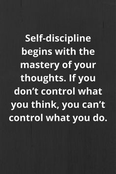Self-discipline begins with the mastery of your thoughts. If you don't control what you think, you can't control what you do. Self-discipline begins with the mastery of your thoughts. If you don't control what you think, you can't control what you do. Motivacional Quotes, Quotable Quotes, Wisdom Quotes, Great Quotes, Quotes To Live By, Inspirational Quotes, Amazing Quotes, Daily Quotes, Work Quotes