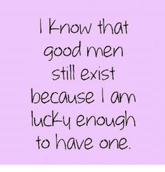L Know That Good Men Still Exist Because L Am Uckv Enough to Have One | Good Meme on ME.ME