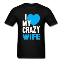 I LOVE my CRAZY Wife T-Shirt {{My husband is getting one of these ;)... lol}}