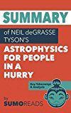 Free Kindle Book -   Summary of Neil deGrasse Tyson's Astrophysics for People in a Hurry: Key Takeaways & Analysis Check more at http://www.free-kindle-books-4u.com/education-teachingfree-summary-of-neil-degrasse-tysons-astrophysics-for-people-in-a-hurry-key-takeaways-analysis/
