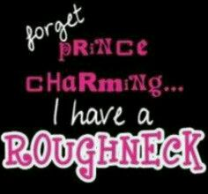 I will take my roughneck any day of prince charming<3