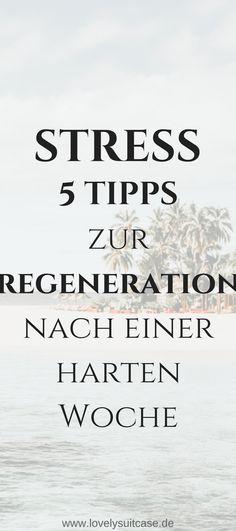 Du willst Stress abbauen? Mit diesen 5 Tipps wirst du dich nach einer harten, anstrengenden Woche garantiert perfekt regenerieren. #Stressabbau #Regeneration #Arbeit #Lifestyletipp