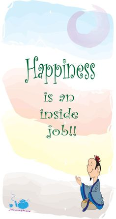 Happiness is an inside job!!!
