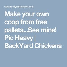 Make your own coop from free pallets...See mine! Pic Heavy   BackYard Chickens