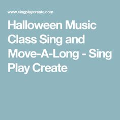 Halloween Music Class Sing and Move-A-Long - Sing Play Create