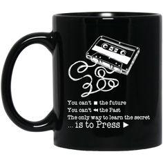 13 Reasons Why Mug You Can't Stop The Future You Can't FDW The Past Coffee Mug Tea Mug