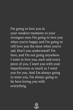 I'm going to love you in your weakest moments to your strongest ones, Best Love Quotes, Romantic Love Quotes, Love Yourself Quotes, Love Quotes For Him, Cute Quotes, Quotes To Live By, I Want You Quotes, Always Love You Quotes, I Want You Forever