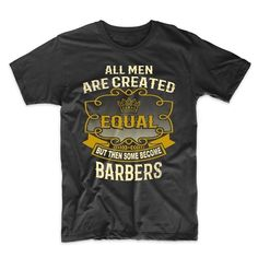 All Men Are Created Equal But Then Some Become Barbers Funny Barber T-Shirt | Clothing, Shoes & Accessories, Men's Clothing, T-Shirts | eBay!