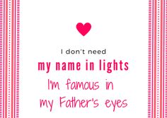 """""""I don't need my name in lights, I'm famous in my Father's eyes!"""" #quote"""