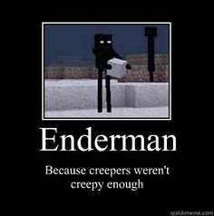 Lol and I also love Endermen
