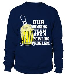 Bowling Our Drinking Team Has A Bowling Problem T shirt   => Check out this shirt by clicking the image, have fun :) Please tag, repin & share with your friends who would love it. #dad #daddy #papa #shirt #tshirt #tee #gift #perfectgift #birthday #Christmas #fatherday