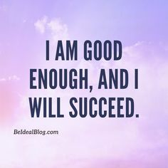You ARE good enough! You got this!