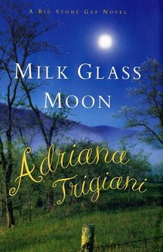 Milk Glass Moon by Adriana Trigiani / Third in Big Stone Gap series continues the chatty tone of first two novels: life goes on, and how! I Love Books, Books To Read, My Books, Saga, Adriana Trigiani, Big Stone Gap, Fear Quotes, Thing 1, Book Authors