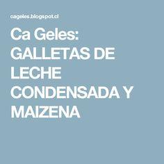 Ca Geles: GALLETAS DE LECHE CONDENSADA Y MAIZENA