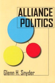 Alliance Politics (Cornell Studies in Security Affairs) by Glenn H. Snyder, http://www.amazon.com/dp/0801484286/ref=cm_sw_r_pi_dp_G2Tysb19T2ZD9