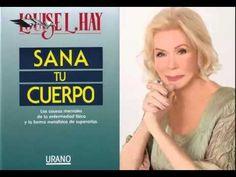 SANA TU CUERPO, Louise Hay (audiolibro) - YouTube