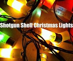 DIY - Shotgun shell Christmas lights  Note: I actually saw some at the store today. Quite funny.