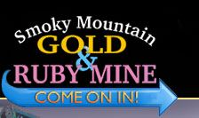 Smoky Mountain Gold & Ruby Mine - COME ON IN!