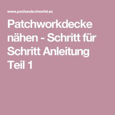 Patchworkdecke nähen - Schritt für Schritt Anleitung Teil 1