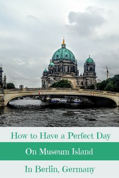 A Perfect Berlin Travel Itinerary Featuring Museum Island