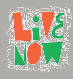 We Live Now: In-the-Moment Inspiration | Brain Pickings