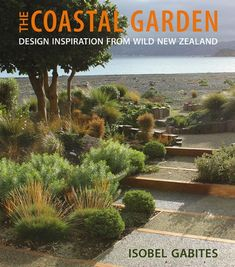 Coastal Garden is essential reading for gardeners and garden designers interested in native plants and wanting to reconnect with their location, using both plant and site knowledge to stimulate design and planting ideas. Coastal Gardens, Beach Gardens, Small Gardens, Rustic Gardens, Dry Garden, Garden Plants, Garden Landscape Design, Garden Landscaping, Landscape Designs