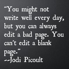 """You might not write well every day, but you can always edit a bad page. You can't edit a blank page."" - Jodi Picoult Oh oh! Dissertation Motivation, Writing Motivation, Dissertation Writing, Academic Writing, English Writing, Writer Quotes, Book Quotes, Words Quotes, Life Quotes"