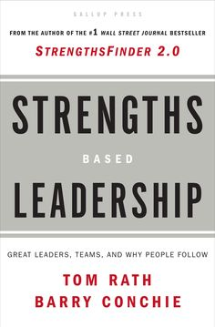 Strengths Based Leadership  Great Leaders, Teams, and Why People Follow  By Tom Rath and Barry Conchie --  Gallup's Strengths Based Leadership reveals key findings about leadership, offers readers access to a leadership-specific assessment to help them lead with their top five strengths, and presents the engaging stories of some truly successful leaders of our time. Strengths Based Leadership offers a roadmap for great leadership and building more effective organizations and workgroups.