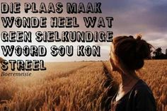 die plaas maak wonde heel God Is For Me, Afrikaanse Quotes, Hunting Quotes, Relationship Texts, Positive Vibes, Qoutes, Inspirational Quotes, Sayings, Windmill Art